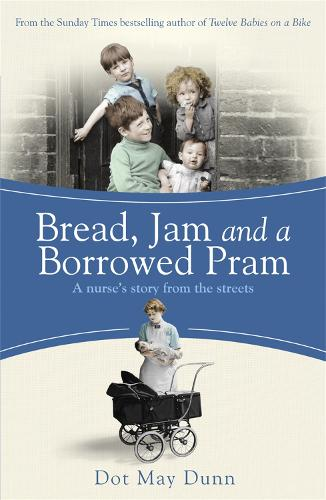 Bread, Jam and a Borrowed Pram: A Nurse's Story From the Streets (Paperback)