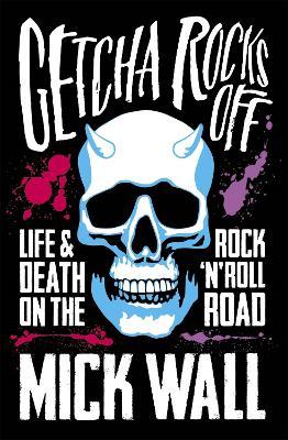 Getcha Rocks Off: Sex & Excess. Bust-Ups & Binges. Life & Death on the Rock 'N' Roll Road (Paperback)