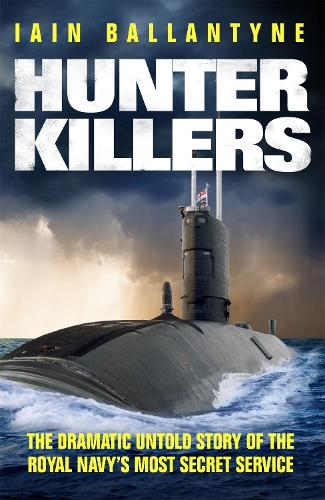 Hunter Killers: The Dramatic Untold Story of the Royal Navy's Most Secret Service (Paperback)