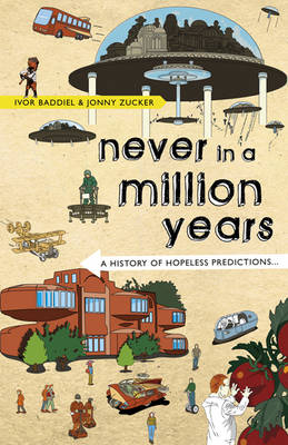 Never in a Million Years: A History of Hopeless Predictions (Hardback)