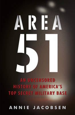 Area 51: An Uncensored History of America's Top Secret Military Base (Hardback)