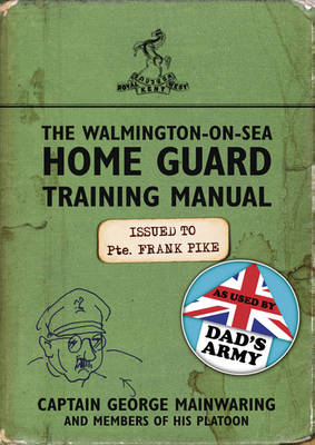 The Walmington-on-Sea Home Guard Training Manual: As Used by Dad's Army (Hardback)