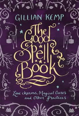The Good Spell Book: Love, Charms, Magical Cures & Other Practices (Hardback)