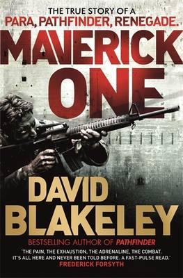 Maverick One: The True Story of a Para, Pathfinder, Renegade (Hardback)