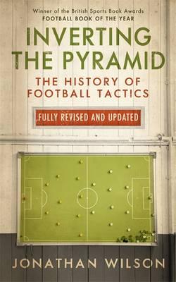 Inverting the Pyramid: The History of Football Tactics (Hardback)