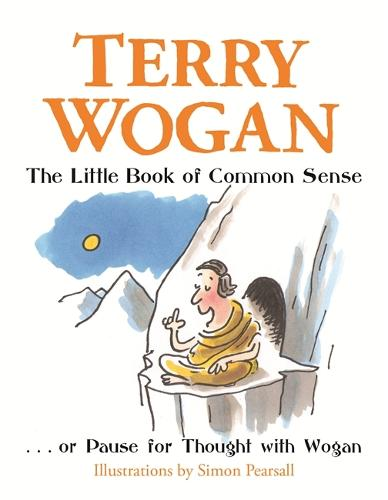 The Little Book of Common Sense: Or Pause for Thought with Wogan (Hardback)