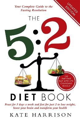 The 5:2 Diet Book: Feast for 5 Days a Week and Fast for 2 to Lose Weight, Boost Your Brain and Transform Your Health (Paperback)
