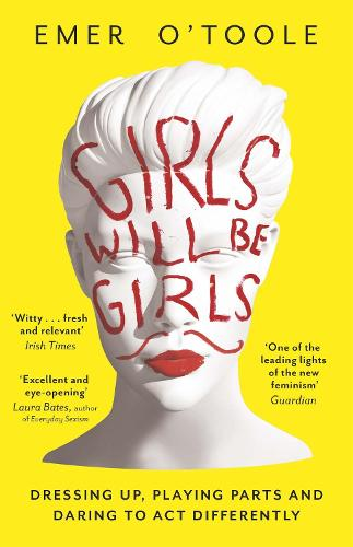 Girls Will Be Girls: Dressing Up, Playing Parts and Daring to Act Differently (Paperback)