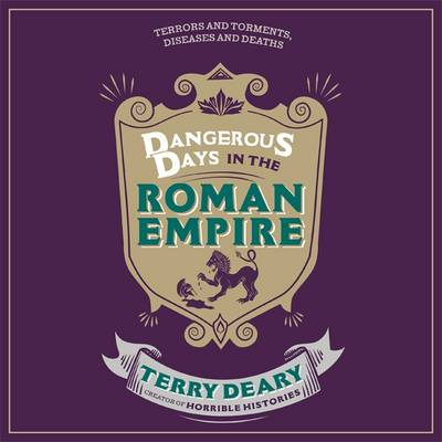 Dangerous Days in the Roman Empire: Terrors and Torments, Diseases and Deaths (CD-Audio)
