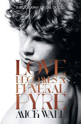 Love Becomes a Funeral Pyre: A Biography of The Doors (Hardback)