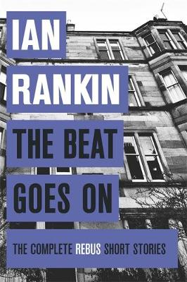 The Beat Goes On: The Complete Rebus Stories - A Rebus Novel (Hardback)
