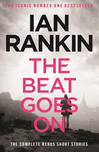The Beat Goes On: The Complete Rebus Stories - A Rebus Novel (Paperback)