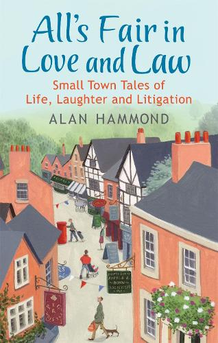 All's Fair in Love and Law: Small Town Tales of Life, Laughter and Litigation (Paperback)