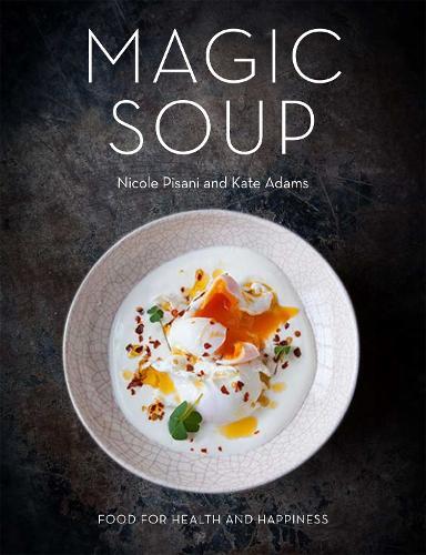 Magic Soup: Food for Health and Happiness (Hardback)