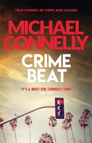 Crime Beat: True Crime Reports Of Cops And Killers (Paperback)