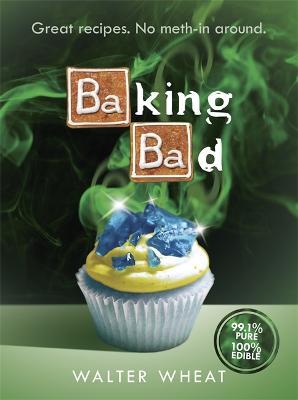 Baking Bad: Great Recipes. No Meth-In Around (Hardback)