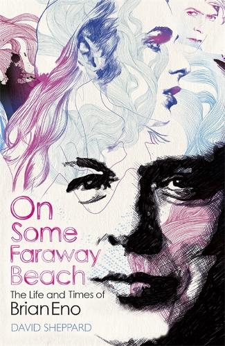 On Some Faraway Beach: The Life and Times of Brian Eno (Paperback)