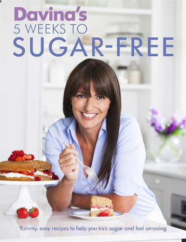 Davina's 5 Weeks to Sugar-Free: Yummy, easy recipes to help you kick sugar and feel amazing (Paperback)