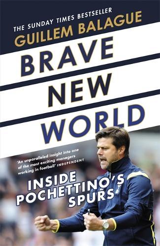Brave New World: Inside Pochettino's Spurs (Hardback)