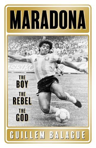 Maradona: The Boy. The Rebel. The God. (Hardback)
