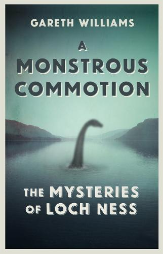 A Monstrous Commotion: The Mysteries of Loch Ness (Hardback)