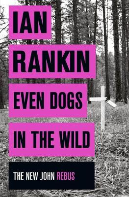 Even Dogs in the Wild - A Rebus Novel (Paperback)