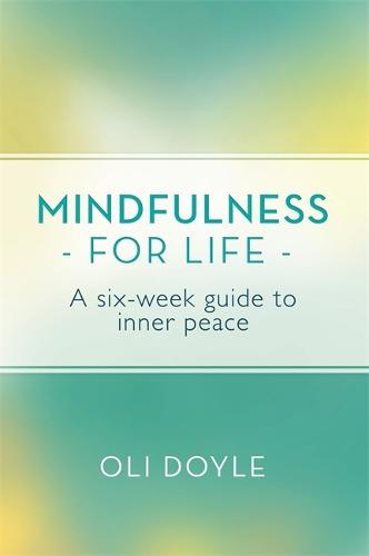 Mindfulness for Life: A Six-Week Guide to Inner Peace (Paperback)
