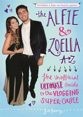 The Alfie & Zoella A-Z: The Unofficial Ultimate Guide to the Vlogging Super-Couple (Hardback)