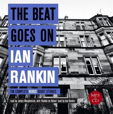 The Beat Goes On: The Complete Rebus Stories - A Rebus Novel (CD-Audio)