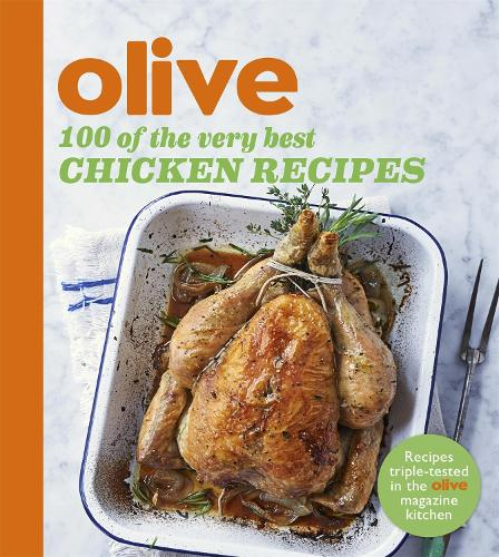 Olive: 100 of the Very Best Chicken Recipes - Olive Magazine (Paperback)