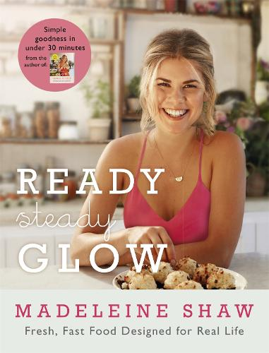 Ready, Steady, Glow: Fast, Fresh Food Designed for Real Life (Hardback)