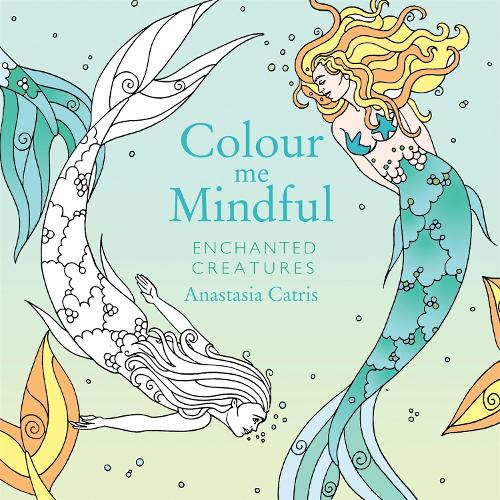 Colour me mindful enchanted creatures by anastasia catris Colouring books for adults waterstones