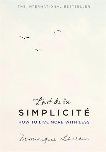 L'art de la Simplicite (The English Edition): How to Live More With Less (Hardback)