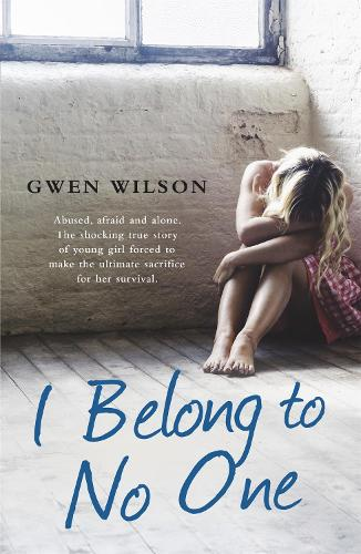 I Belong to No One: Abused, afraid and alone. A young girl forced to make the ultimate sacrifice for her survival. (Paperback)