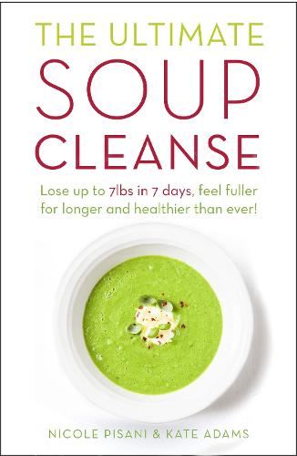 The Ultimate Soup Cleanse: The delicious and filling detox cleanse from the authors of MAGIC SOUP (Paperback)