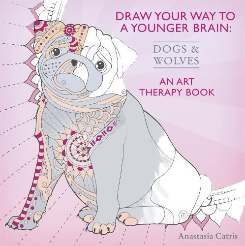 Draw Your Way to a Younger Brain: Dogs: An Art Therapy Book (Paperback)