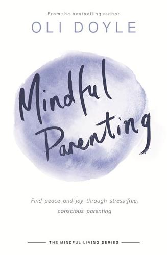 Mindful Parenting: Find peace and joy through stress-free, conscious parenting - Mindfulnes (Paperback)