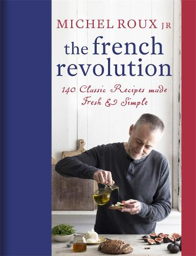 The French Revolution: 140 Classic Recipes made Fresh & Simple (Hardback)