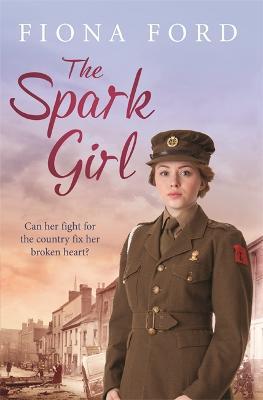 The Spark Girl: A heart-warming tale of wartime adventure, romance and heartbreak. (Hardback)