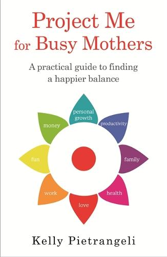 Project Me for Busy Mothers: A Practical Guide to Finding a Happier Balance (Paperback)