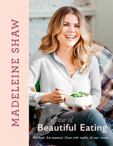 A Year of Beautiful Eating: Eat fresh. Eat seasonal. Glow with health, all year round. (Hardback)