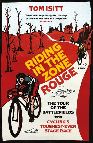 Riding in the Zone Rouge: The Tour of the Battlefields 1919 - Cycling's Toughest-Ever Stage Race (Paperback)