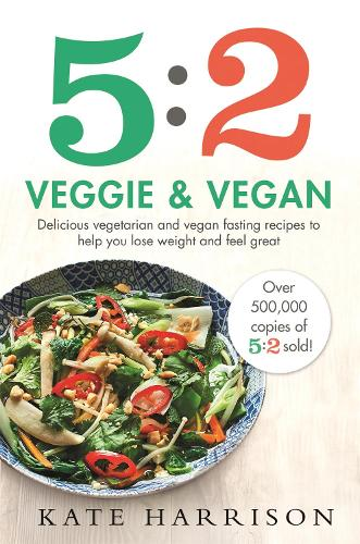5:2 Veggie and Vegan: Delicious vegetarian and vegan fasting recipes to help you lose weight and feel great (Paperback)
