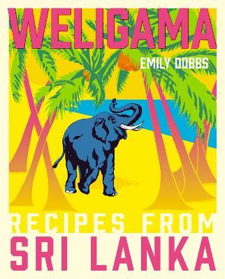 Weligama: Recipes from Sri Lanka (Hardback)