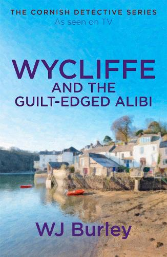 Wycliffe and the Guilt-Edged Alibi - The Cornish Detective (Paperback)