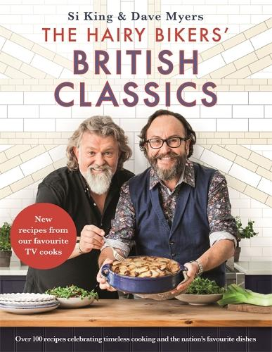 The Hairy Bikers' British Classics: Over 100 recipes celebrating timeless cooking and the nation's favourite dishes (Hardback)