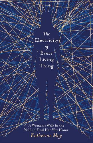 The Electricity of Every Living Thing: A Woman's Walk in the Wild to Find Her Way Home (Paperback)
