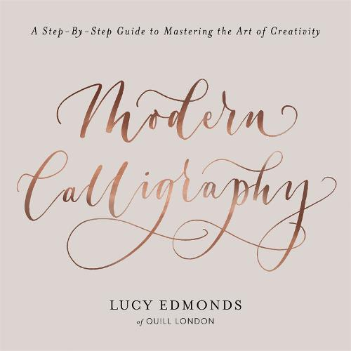 Modern Calligraphy: A Step-by-Step Guide to Mastering the Art of Creativity (Paperback)