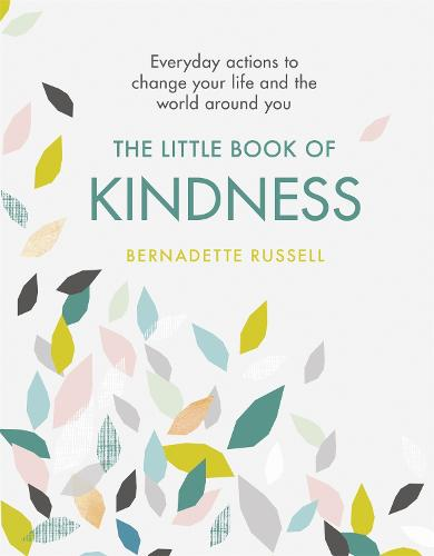 The Little Book of Kindness: Everyday actions to change your life and the world around you (Hardback)