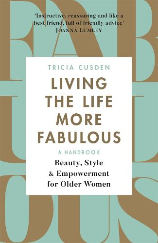 Living the Life More Fabulous: Beauty, Style and Empowerment for Older Women (Paperback)